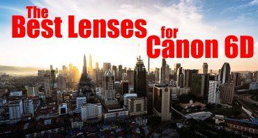 Finding the Best Lens for the Canon 6D