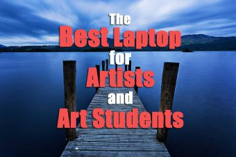 How to Choose the Best Laptop for Art Students & Artists in 2021
