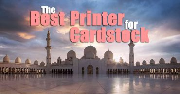 What is the Best Printer for Cardstock in 2021?