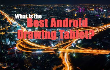 What is the Best Android Tablet for Drawing in 2021?