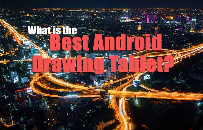 What is the Best Android Tablet for Drawing?