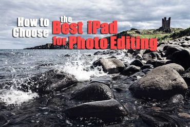 How to Choose the Best iPad for Photo Editing [2021]