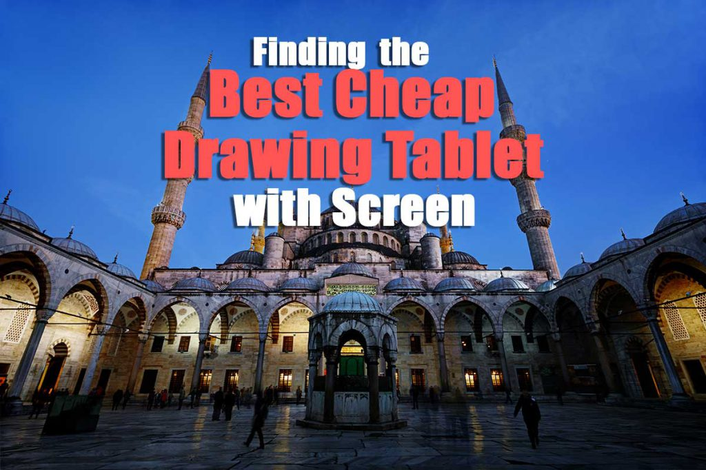 The Best Cheap Drawing Tablet with Screen