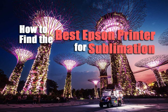 How to find the best Epson printer for sublimation