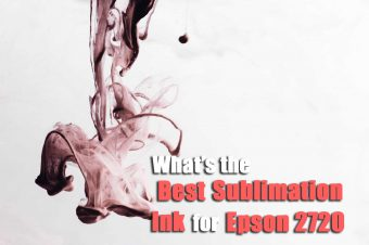 What's the Best Sublimation Ink for Epson 2720?